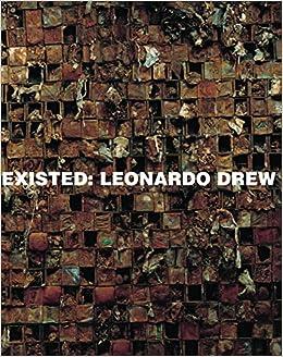 Leonardo Drew: Existed
