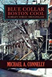 Blue Collar Boston Cool, Michael A. Connelly, 1475955642