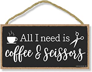 Honey Dew Gifts inspirational Wooden Signs, All I Need Are Coffee And Scissors Wood Sign Decor , Wooden, 5 inch by 10 inch Wood Plaque, Wall Art, Wood Home Salon Decor