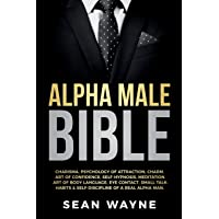 ALPHA MALE BIBLE: CHARISMA, PSYCHOLOGY OF ATTRACTION, CHARM. ART OF CONFIDENCE, SELF-HYPNOSIS, MEDITATION. ART OF BODY…