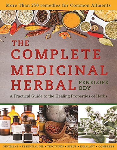 The Complete Medicinal Herbal: A Practical Guide to the Healing Properties of Herbs - Flowers Medicinal