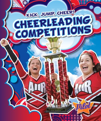 Download Cheerleading Competitions (Pilot Books: Kick, Jump, Cheer!) (Pilot: Kick, Jump, Cheer!) PDF