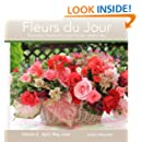 Fleurs du Jour Volume 2: Everyday flowers for your home...every day