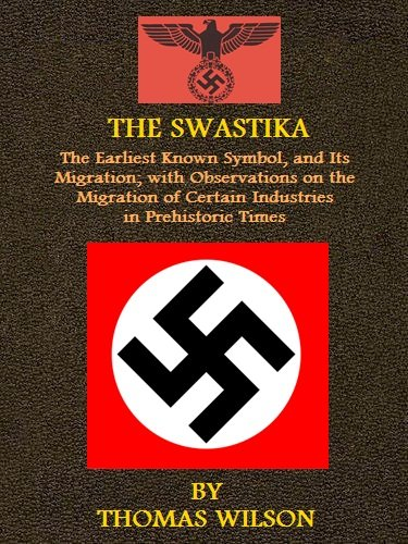 THE SWASTIKA :The Earliest Known Symbol, and Its Migration; with Observations on the Migration of Certain Industries in Prehistoric Times