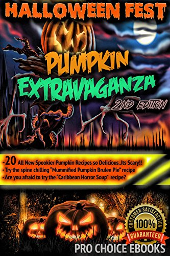 Halloween Fest - Pumpkin Extravaganza Cook Book - 2nd Edition: 20 More Spookier Pumpkin Recipes So Delicious its Scary!