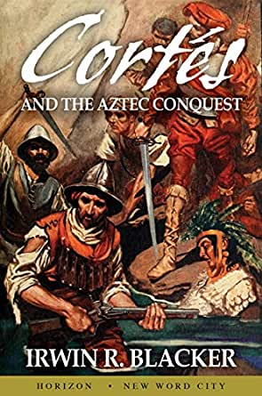 Amazon.com: Cortés and the Aztec Conquest eBook: Irwin R