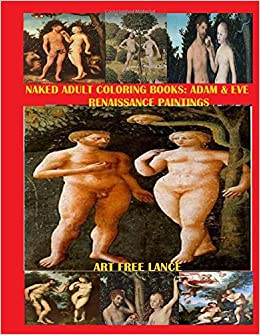 amazoncom naked adult coloring book adam eve renaissance paintings x rated coloring books xxx large volume 1 9781523748310 art free lance books - X Rated Coloring Books