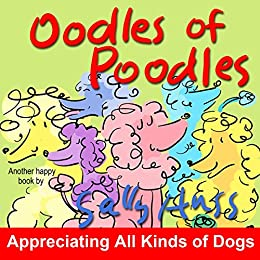 Children's Books: OODLES OF POODLES (Adorable, Fun, Rhyming Bedtime Story/Picture Book for Beginner Readers About Appreciating Pets and Being Responsible for Them, With 30 Illustrations Ages 2-8) by [Huss, Sally]