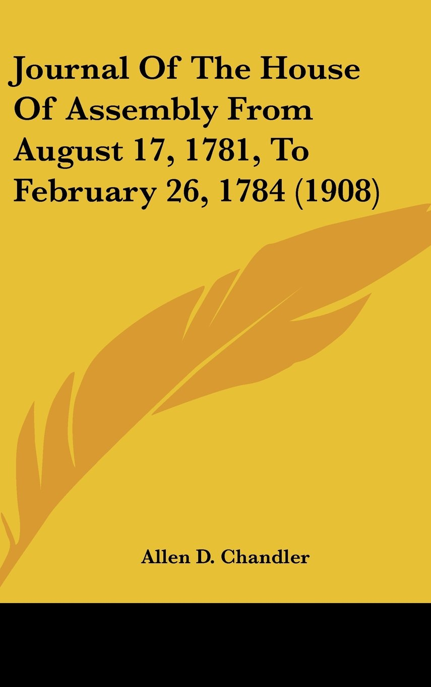 Download Journal Of The House Of Assembly From August 17, 1781, To February 26, 1784 (1908) pdf