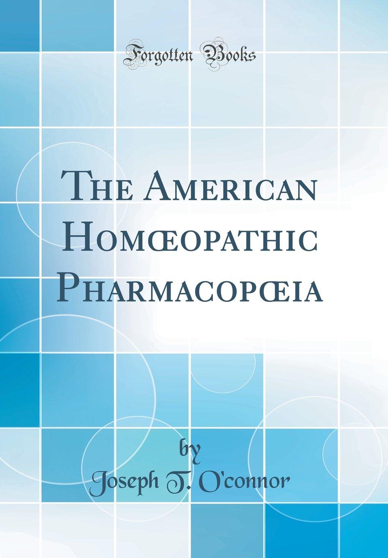 The American Homœopathic Pharmacopœia (Classic Reprint) PDF