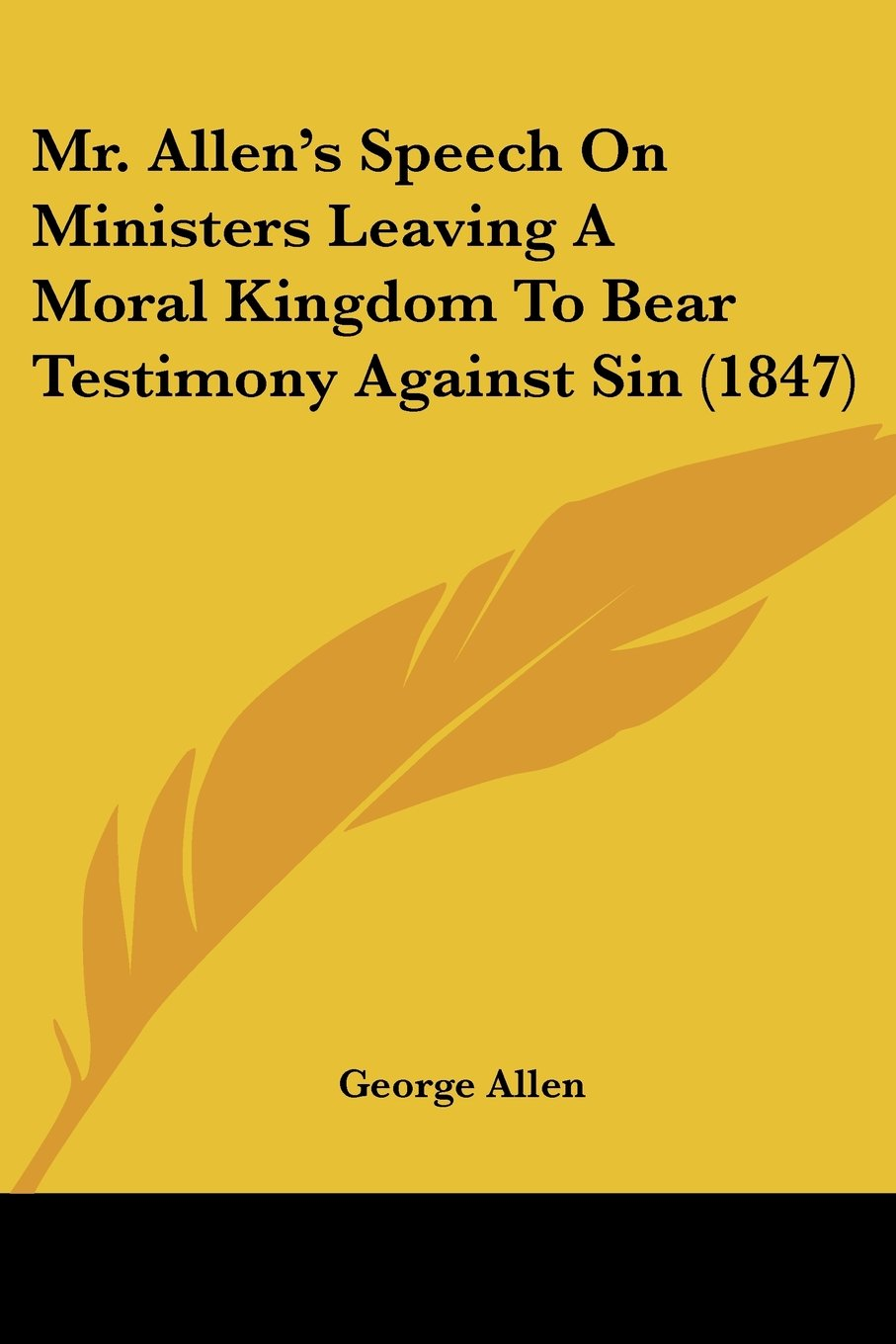 Download Mr. Allen's Speech On Ministers Leaving A Moral Kingdom To Bear Testimony Against Sin (1847) pdf epub
