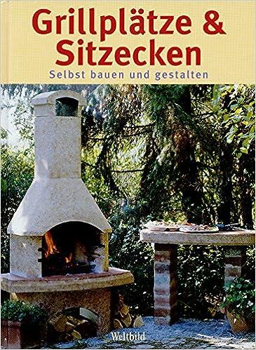 Grillplätze U0026 Sitzecken. Selbst Bauen Und Gestalten: Amazon.de: Heidi  Grund Thorpe: Bücher