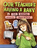 Our Teacher's Having a Baby, Eve Bunting, 0618569316
