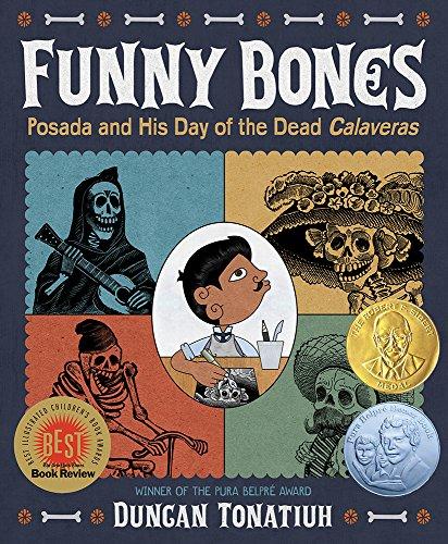 Funny Bones: Posada and His Day of the Dead Calaveras (Robert F. Sibert Informational Book Medal (Awards))