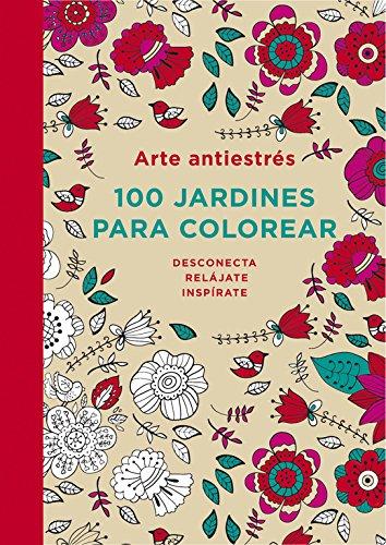 Descargar Libro Arte Antiestres. 100 Jardines Para Color Varios Autores