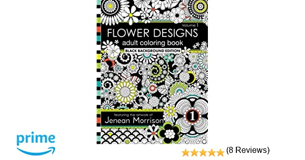 Flower Designs Adult Coloring Book Black Background Edition Volume 1 Jenean Morrison Books 9780692668931 Amazon