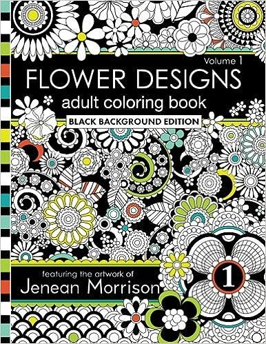 Flower Designs Adult Coloring Book Black Background Edition Volume 1 Jenean Morrison Books 9780692668931 Amazon