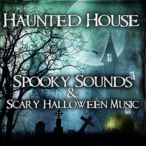 Haunted House: Spooky Sounds & Scary Halloween Music – Ultimate Creepy Effects, Fear Anthem, Horror Music, Best Halloween Party Collection 2016 for -