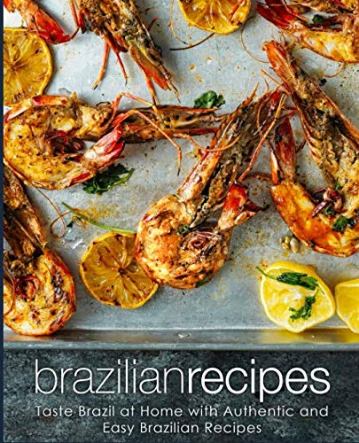 Brazilian Recipes: Taste Brazil at Home with Authentic and Easy Brazilian Recipes (2nd Edition) by BookSumo Press