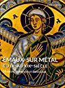 Emaux sur métal du IXe au XIXe siècle : Histoire, technique et matériaux par Biron