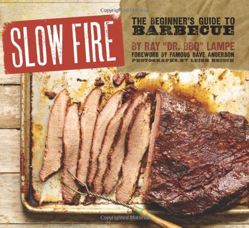 "Slow Fire: The Beginner's Guide to Barbecue by Ray ""DR. BBQ"" Lampe"