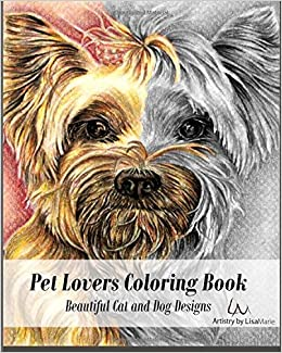 Pet Lovers Coloring Book Beautiful Grayscale Cat And Dog Designs For Lisa Marie 9781535290494 Amazon Books