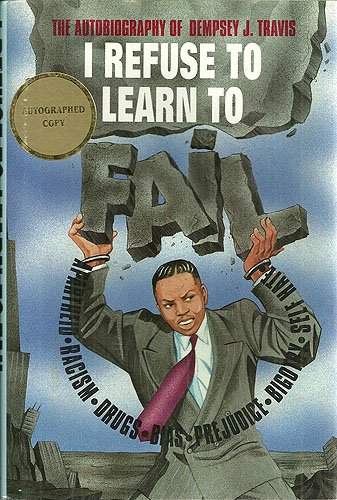 I Refuse to Learn to Fail: The Autobiography of Dempsey J. Travis