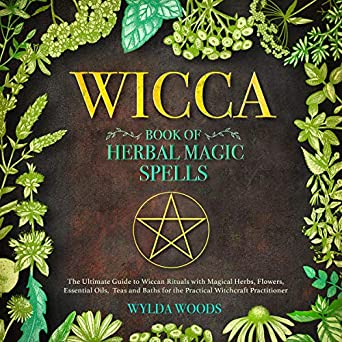 The Wicca Book of Herbal Magic Spells: The Ultimate Guide to