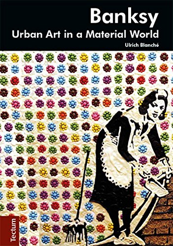 Download Banksy. Urban art in a material world PDF