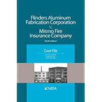 Flinders Aluminum Fabrication Corporation v. Mismo Fire Insurance Company: Tenth Edition Case File (NITA)