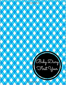 Book Baby Diary First Year: Large 8.5 Inches By 11 Inches Log Book For Boys And Girls Log Feed Diaper changes Sleep To Do List And Notes