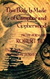 This Body Is Made of Camphor and Gopherwood, Robert Bly, 0060104147