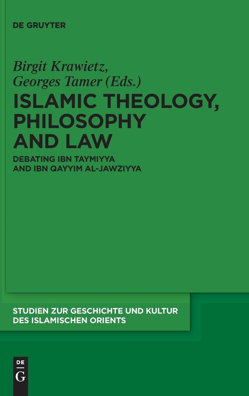 Islamic Theology Philosophy And Law  Debating Ibn Taymiyya And Ibn Qayyim Al Jawziyya  Studien Zur Geschichte Und Kultur Des Islamischen Orients Band 27
