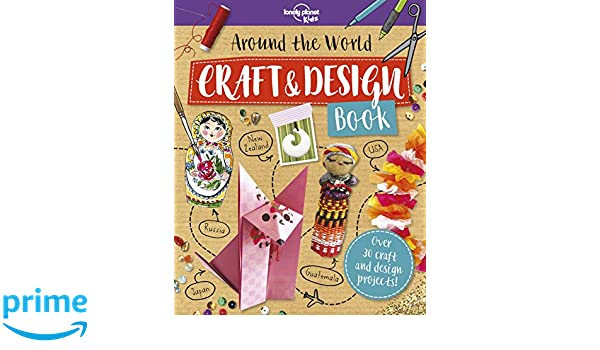 Around the World Craft and Design Book (Lonely Planet Kids): Lonely Planet Kids: 9781788681148: Amazon.com: Books
