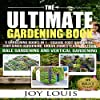 Ultimate Gardening Book: 5 Gardening Books in 1