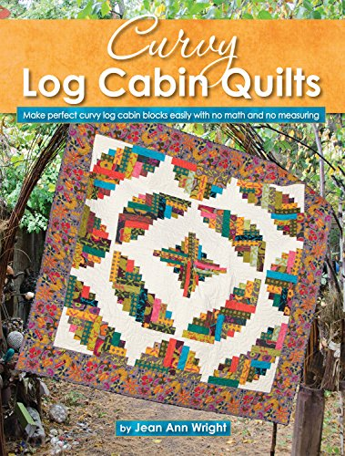 Quilt Book Log Cabin (Curvy Log Cabin Quilts: Make Perfect Curvy Log Cabin Blocks Easily with No Math and No Measuring (Landauer) 8 Unique Projects with Step-by-Step Photos & Instructions, Yardage, and Cutting Charts)