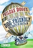 Phileas Dogg's Guide to Dog Friendly Holidays in Britain