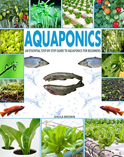 Aquaponics: An Essential Step-by-Step Guide to Aquaponics for Beginners by [Brown, Sheila]