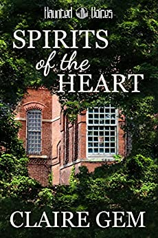 Spirits of the Heart (Haunted Voices Book 2) by [Gem, Claire]