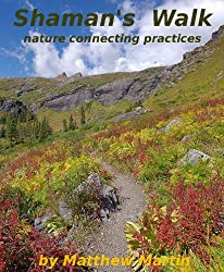 Shaman's Walk: nature connecting practices (Earth Wisdom Book 1) (English Edition)