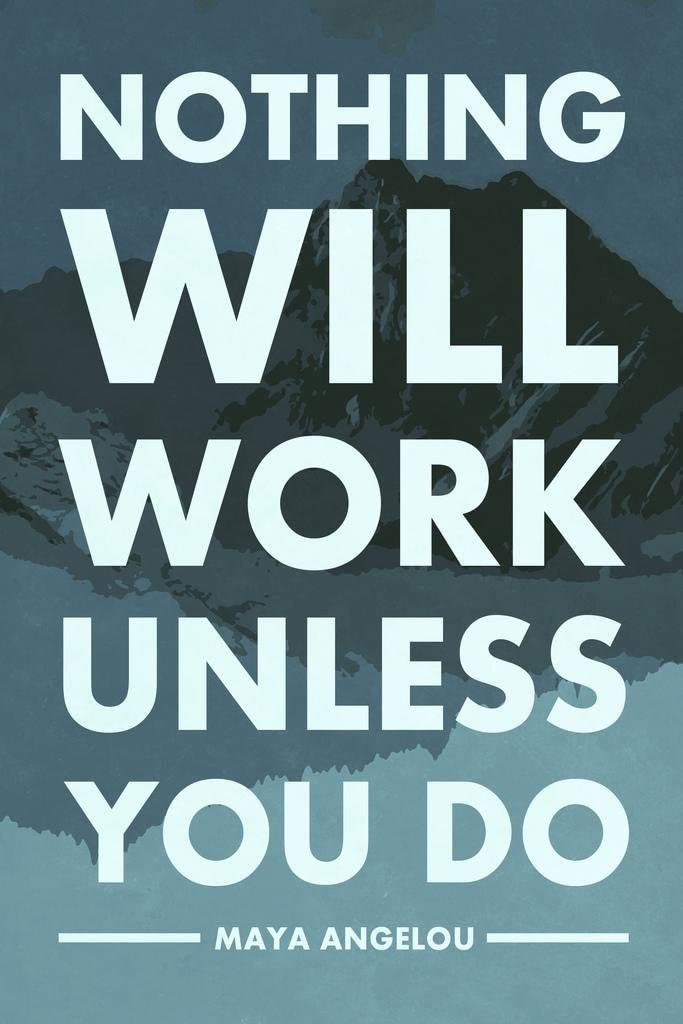 Maya Angelou Nothing Will Work Unless You Do Motivational Quote Cool Wall Decor Art Print Poster 24x36