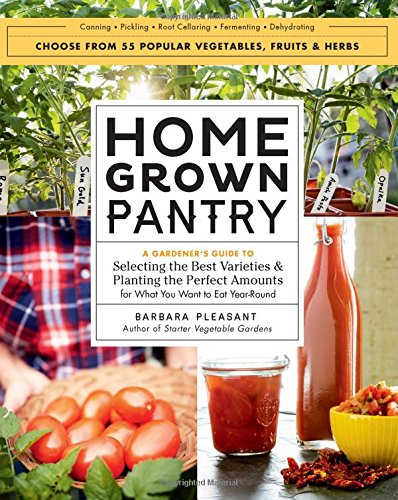 Homegrown Pantry: A Gardener's Guide to Selecting the Best Varieties & Planting the Perfect Amounts for What You Want to Eat Year-Round by Barbara Pleasant