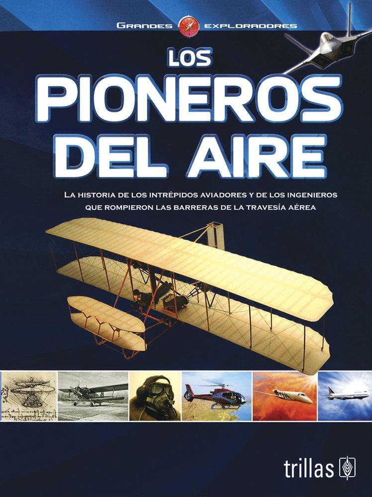 Los pioneros del aire / Pioneers of the Air (Grandes exploradores / Great Explorers) (Spanish Edition) pdf