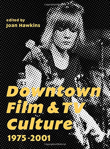 Downtown Film and TV Culture 1975-2001 by Intellect Ltd