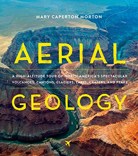 Aerial Geology: A High-Altitude Tour of North America's Spectacular Volcanoes, Canyons, Glaciers, Lakes, Craters, and Peaks cover