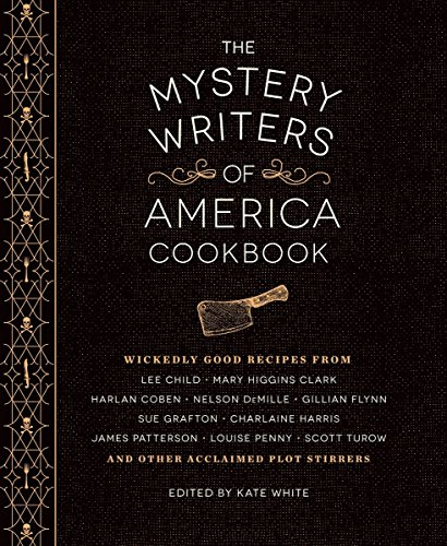 The Mystery Writers of America Cookbook: Wickedly Good Meals and Desserts to Die For