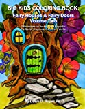 Big Kids Coloring Book: Fairy Houses & Fairy Doors Volume Two: 50+ Images on Double-sided Pages for Crayons and Colored Pencils (Big Kids Coloring Books)