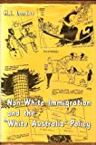 Non-White Immigration and the White Australia Policy, Herbert I. London, 0814702643
