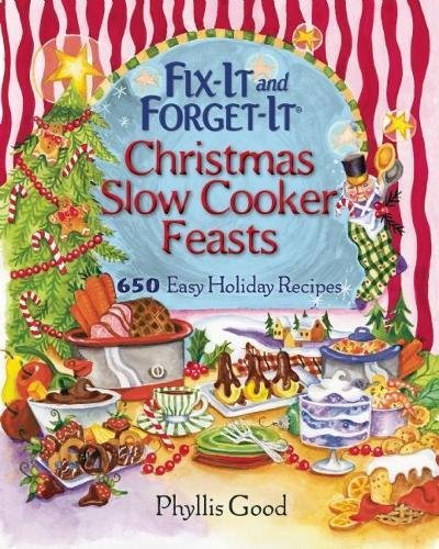 Fix-It and Forget-It Christmas Slow Cooker Feasts: 650 Easy Holiday Recipes by Phyllis Good