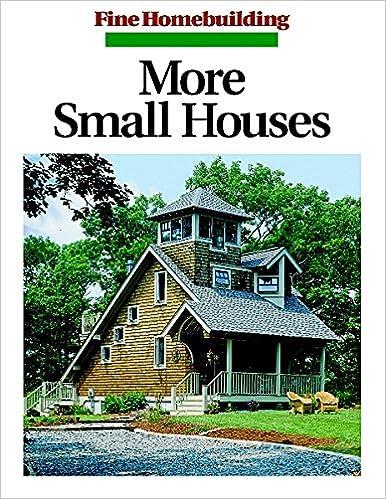 More Small Houses (Fine Homebuilding): Fine Homebuilding Editors ...
